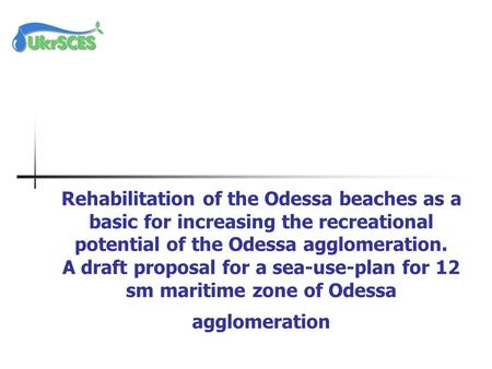 Rehabilitation of the Odessa beaches as a basic for increasing the recreational potential of the Odessa agglomeration. A draft proposal for a sea-use-plan.