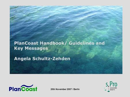 20th November 2007 / Berlin PlanCoast Handbook/ Guidelines and Key Messages Angela Schultz-Zehden.