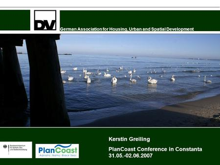 German Association for Housing, Urban and Spatial Development Kerstin Greiling PlanCoast Conference in Constanta 31.05.-02.06.2007.