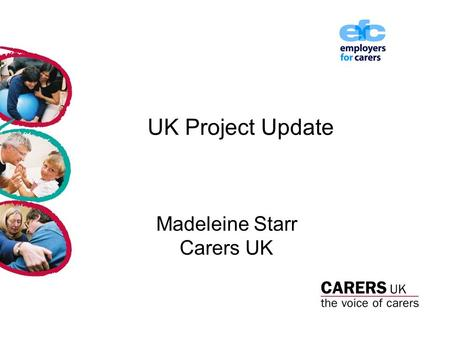 UK Project Update Madeleine Starr Carers UK. New Coalition Government New Challenges.