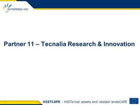 1 HISTCAPE - HISTorical assets and related landsCAPE Partner 11 – Tecnalia Research & Innovation.