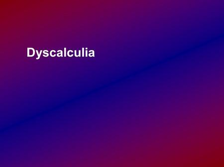 Dyscalculia. How would we try to help the pupil? Encourage them Counting in pairs Extracurricular help Help to explain.