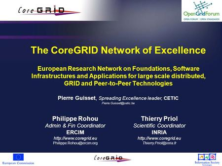 The CoreGRID Network of Excellence European Research Network on Foundations, Software Infrastructures and Applications for large scale distributed, GRID.