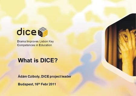 What is DICE? Ádám Cziboly, DICE project leader Budapest, 16 th Febr 2011.