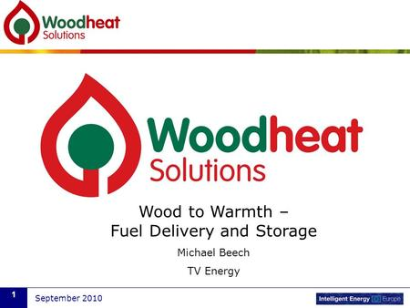 September 2010 1 Wood to Warmth – Fuel Delivery and Storage Michael Beech TV Energy.