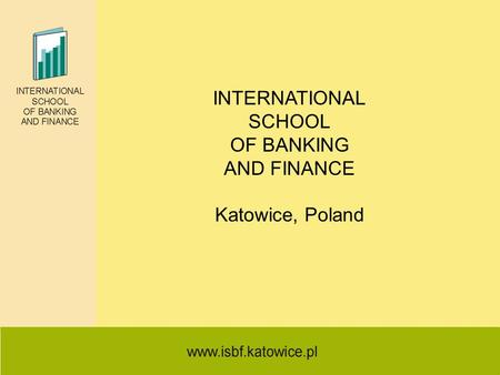 INTERNATIONAL SCHOOL OF BANKING AND FINANCE Katowice, Poland.