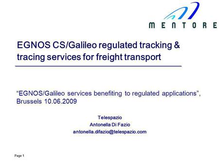 Page 1 EGNOS CS/Galileo regulated tracking & tracing services for freight transport EGNOS/Galileo services benefiting to regulated applications, Brussels.