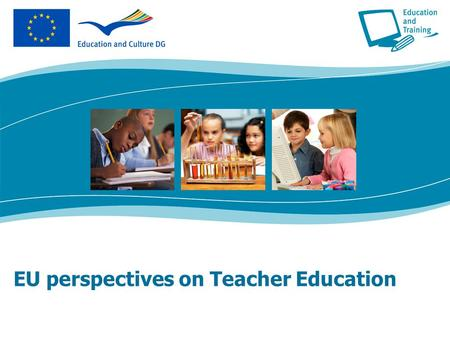 EU perspectives on Teacher Education. 2 History Subsidiarity – Treaty Article 149 EU action restricted to Socrates and Lingua programmes until 2000 Lisbon.