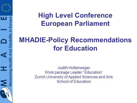 High Level Conference European Parliament MHADIE-Policy Recommendations for Education Judith Hollenweger Work package Leader Education Zurich University.