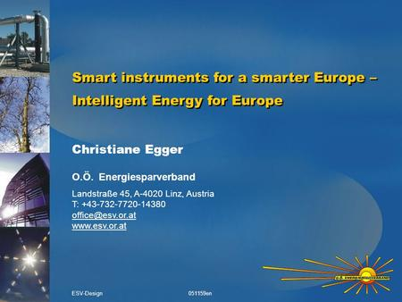 Smart instruments for a smarter Europe – Intelligent Energy for Europe Christiane Egger O.Ö. Energiesparverband Landstraße 45, A-4020 Linz, Austria T: