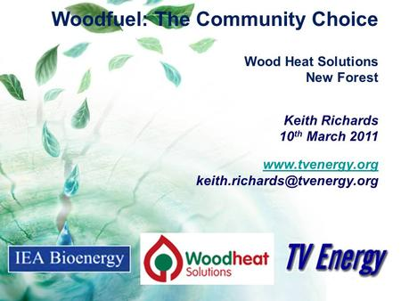 Woodfuel: The Community Choice Wood Heat Solutions New Forest Keith Richards 10 th March 2011