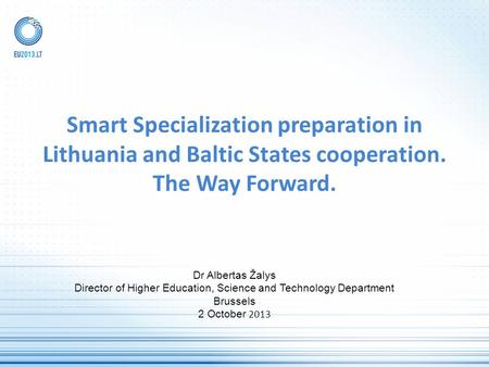 Smart Specialization preparation in Lithuania and Baltic States cooperation. The Way Forward. Dr Albertas Žalys Director of Higher Education, Science and.