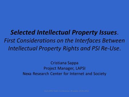 Selected Intellectual Property Issues. First Considerations on the Interfaces Between Intellectual Property Rights and PSI Re-Use. Cristiana Sappa Project.