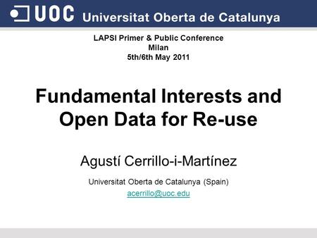 Fundamental Interests and Open Data for Re-use Agustí Cerrillo-i-Martínez Universitat Oberta de Catalunya (Spain) LAPSI Primer & Public.
