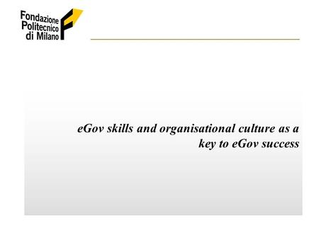 EGov skills and organisational culture as a key to eGov success.