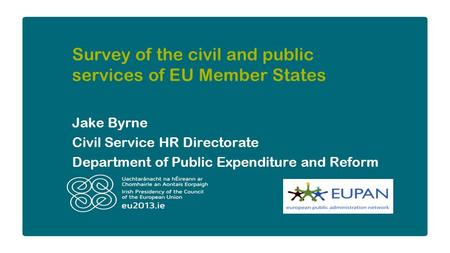 Survey of the civil and public services of EU Member States Jake Byrne Civil Service HR Directorate Department of Public Expenditure and Reform.