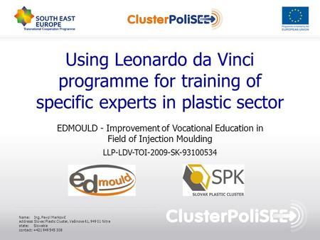 Using Leonardo da Vinci programme for training of specific experts in plastic sector EDMOULD - Improvement of Vocational Education in Field of Injection.