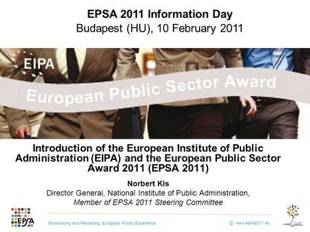 Showcasing and Rewarding European Public Excellence www.epsa2011.eu © Introduction of the European Institute of Public Administration (EIPA) and the European.