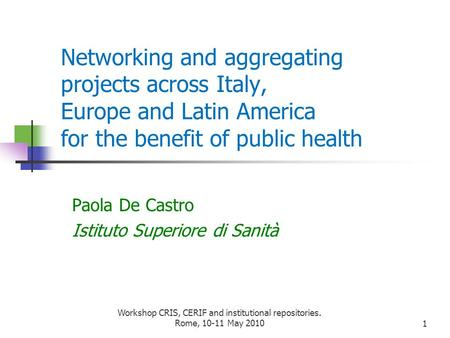 Networking and aggregating projects across Italy, Europe and Latin America for the benefit of public health Paola De Castro Istituto Superiore di Sanità