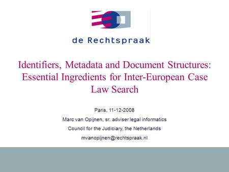 1 11-12-2008Ingredients for Inter-European Case Law Search Identifiers, Metadata and Document Structures: Essential Ingredients for Inter-European Case.