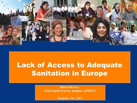 Lack of Access to Adequate Sanitation in Europe Diana Iskreva, NGO Earth Forever, member of WECF Belgrade, Oct. 2007.
