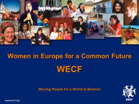 Women in Europe for a Common Future WECF Moving People for a World in Balance www.wecf.org.