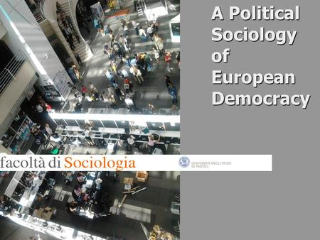 A Political Sociology of European Democracy. 2 A Political Sociology of European Democracy Week 7 Lecture 2 Lecturer Paul Blokker.