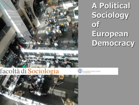 A Political Sociology of European Democracy. 2 A Political Sociology of European Democracy Week 1 Lecture 1 Lecturer Paul Blokker.