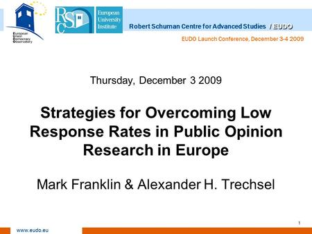 / EUDO Robert Schuman Centre for Advanced Studies / EUDO www.eudo.eu EUDO Launch Conference, December 3-4 2009 1 Thursday, December 3 2009 Strategies for.