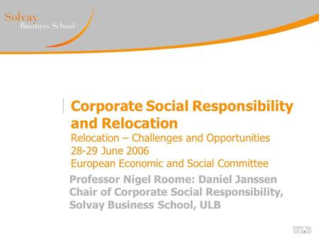 Corporate Social Responsibility and Relocation Relocation – Challenges and Opportunities 28-29 June 2006 European Economic and Social Committee Professor.
