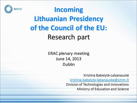 Incoming Lithuanian Presidency of the Council of the EU: Research part Incoming Lithuanian Presidency of the Council of the EU: Research part ERAC plenary.