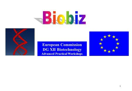 1 European Commission DG XII Biotechnology Advanced Practical Workshops.