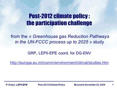 1P. Criqui, LEPII-EPE Post 2012 Climate Policy Brussels November 22, 2004 Post-2012 climate policy : the participation challenge from the « Greenhouse.