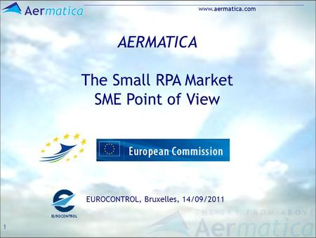 1 www.aermatica.com AERMATICA The Small RPA Market SME Point of View EUROCONTROL, Bruxelles, 14/09/2011.
