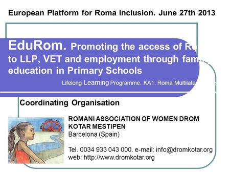 EduRom. Promoting the access of Roma to LLP, VET and employment through familiy education in Primary Schools Coordinating Organisation ROMANI ASSOCIATION.