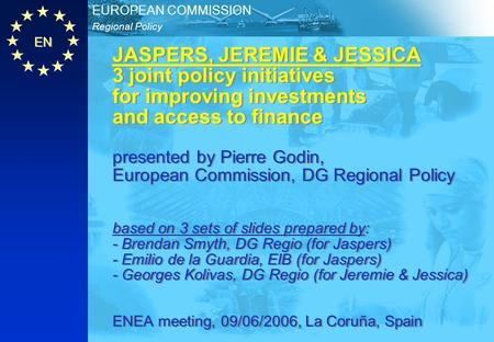 EN Regional Policy EUROPEAN COMMISSION JASPERS, JEREMIE & JESSICA 3 joint policy initiatives for improving investments and access to finance presented.