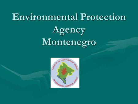 Environmental Protection Agency Montenegro. Competent Authority Since November 2006, The competent authority for environmental issues was the Ministry.