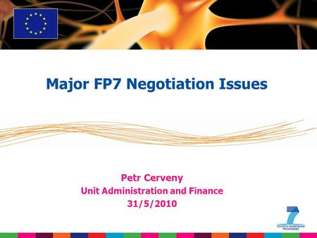 Petr Cerveny Unit Administration and Finance 31/5/2010 Major FP7 Negotiation Issues.