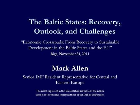The Baltic States: Recovery, Outlook, and Challenges Economic Crossroads: From Recovery to Sustainable Development in the Baltic States and the EU Riga,