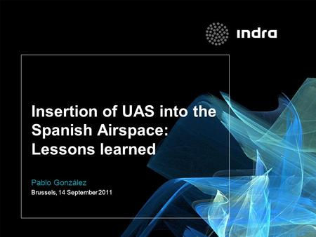 Insertion of UAS into the Spanish Airspace: Lessons learned Pablo González Brussels, 14 September 2011.