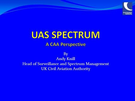 By Andy Knill Head of Surveillance and Spectrum Management UK Civil Aviation Authority.