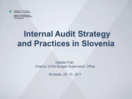 REPUBLIC OF SLOVENIA MINISTRY OF FINANCE BUDGET SUPERVISION OFFICE OF THE REPUBLIC OF SLOVENIA Internal Audit Strategy and Practices in Slovenia Nataša.