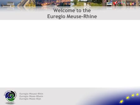 Welcome to the Euregio Meuse-Rhine. Euregio Meuse-Rhine characteristics 4 millionen inhabitants 3 member states: Belgium, Germany, the Netherlands 10.