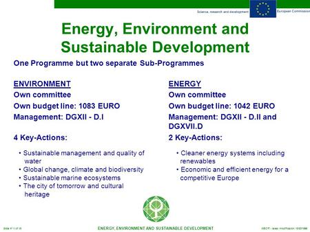 Science, research and development European Commission ENERGY, ENVIRONMENT AND SUSTAINABLE DEVELOPMENT Slide n° 1 of 15 MBC/fl - latest modification 10/03/1999.