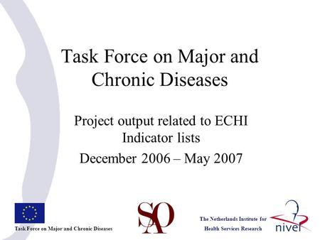 Task Force on Major and Chronic Diseases The Netherlands Institute for Health Services Research Project output related to ECHI Indicator lists December.