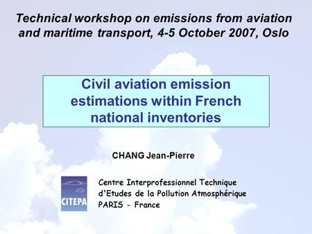 Civil aviation emission estimations within French national inventories Technical workshop on emissions from aviation and maritime transport, 4-5 October.