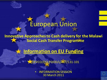 European Union Innovative Approaches to Cash delivery for the Malawi Social Cash Transfer Programme Information on EU Funding DEVCO/DCI-FOOD/L/ACT/131-101.