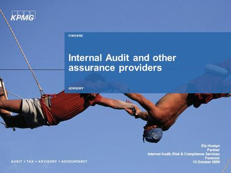 Els Hostyn Partner Internal Audit, Risk & Compliance Services Forensic 13 October 2009 FORENSIC ADVISORY Internal Audit and other assurance providers.