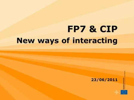 FP7 & CIP New ways of interacting 23/06/2011. 2 Ways of interacting - Topics Part 1 :The Research Participant Portal (PP) –Roles and Access Management.