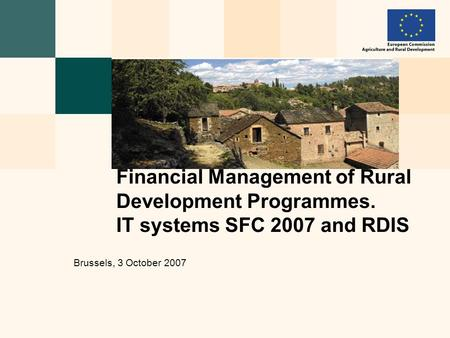 Financial Management of Rural Development Programmes. IT systems SFC 2007 and RDIS Brussels, 3 October 2007.
